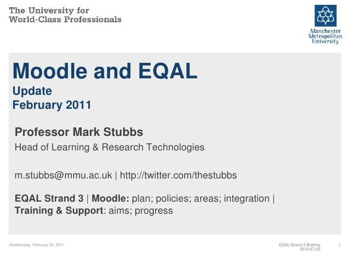 Wednesday, February 02, 2011<br />1<br />Moodle and EQALUpdateFebruary 2011<br />Professor Mark Stubbs<br />Head of Learni...