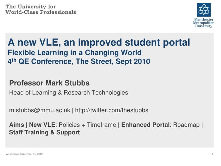 Monday, September 06, 2010<br />1<br />A new VLE, an improved student portalFlexible Learning in a Changing World4th QE Co...