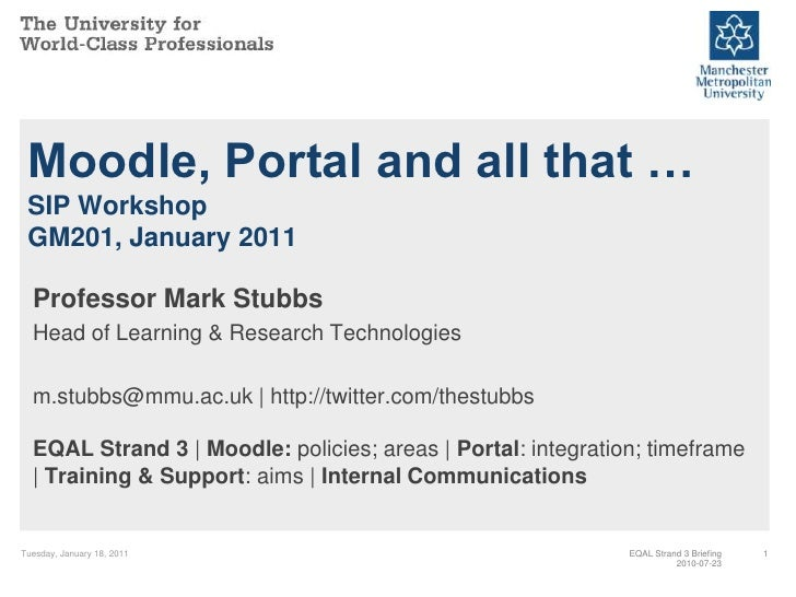 Moodle, Portal and all that … SIP Workshop GM201, January 2011  Professor Mark Stubbs  Head of Learning & Research Technol...