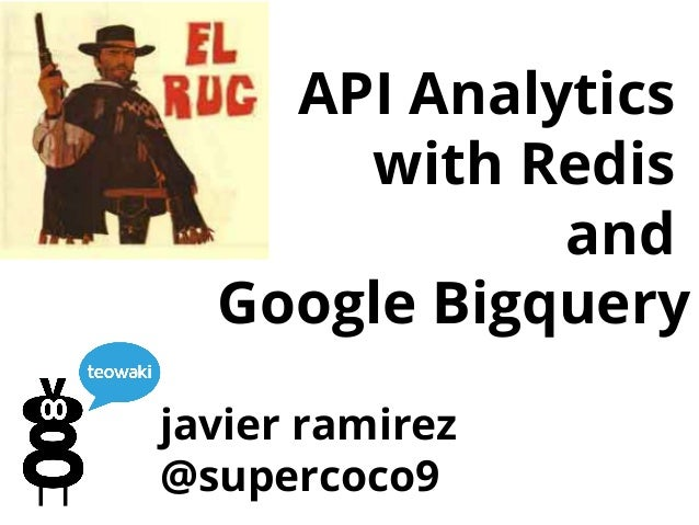 API Analytics with Redis and Google Bigquery javier ramirez @supercoco9