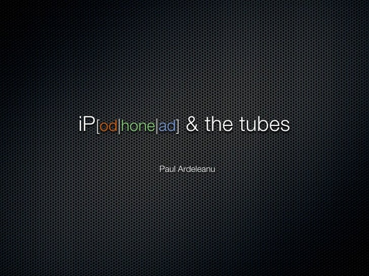 iP[od|hone|ad] & the tubes          Paul Ardeleanu