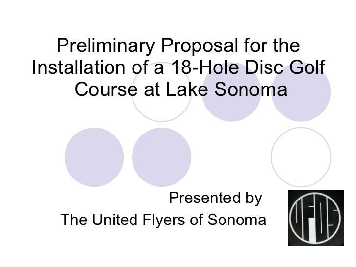Preliminary Proposal for the  Installation of a 18-Hole Disc Golf  Course at Lake Sonoma Presented by  The United Flyers o...