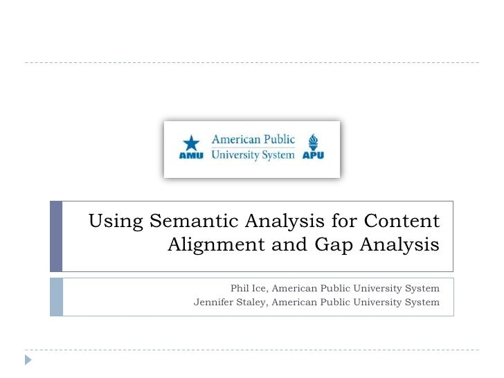 Using Semantic Analysis for Content Alignment and Gap Analysis <br />Phil Ice, American Public University System<br />Jen...