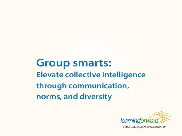 Source: von Frank, V. (2013, Summer) Group smarts: Elevate collective intelligence through communication, norms, and diver...