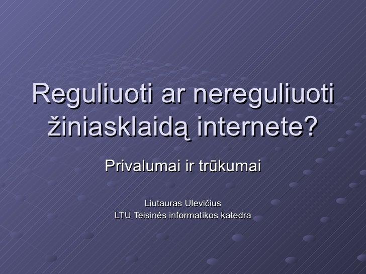 Reguliuoti ar nereguliuoti žiniasklaidą internete?      Privalumai ir trūkumai              Liutauras Ulevičius       LTU ...
