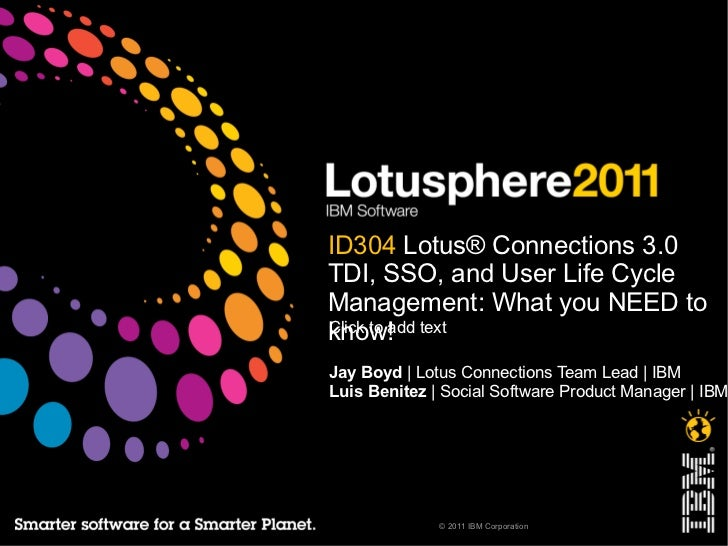 ID304  Lotus® Connections 3.0 TDI, SSO, and User Life Cycle Management: What you NEED to know! Jay Boyd  | Lotus Connectio...