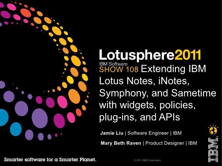 SHOW 108 Extending   IBMLotus Notes, iNotes,Symphony, and Sametimewith widgets, policies,plug-ins, and APIsJamie Liu | Sof...