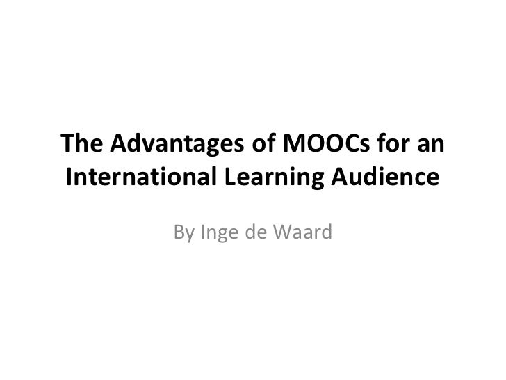 The Advantages of MOOCs for anInternational Learning Audience         By Inge de Waard