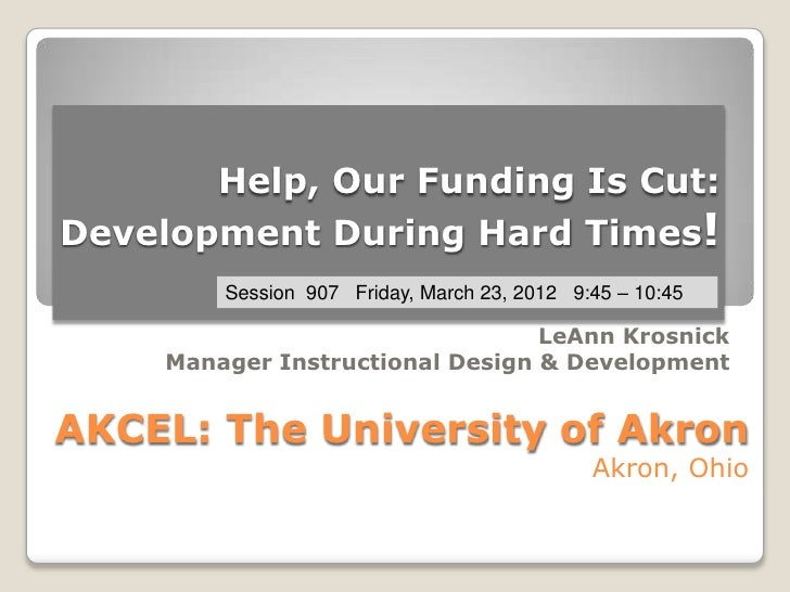 Help, Our Funding Is Cut:Development During Hard Times!         Session 907 Friday, March 23, 2012 9:45 – 10:45           ...
