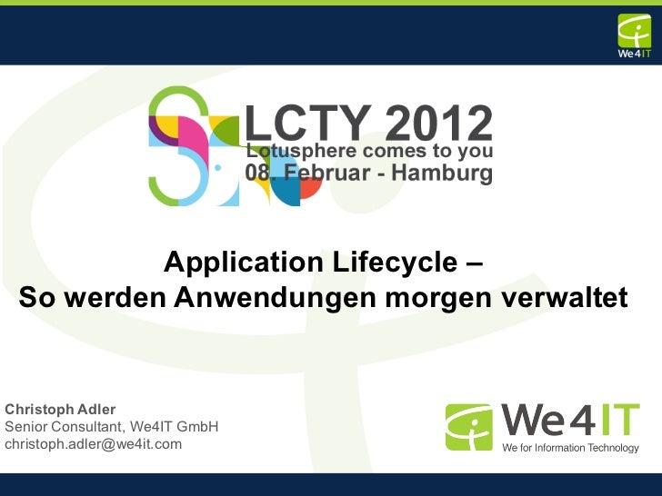 Application Lifecycle – So werden Anwendungen morgen verwaltetChristoph AdlerSenior Consultant, We4IT GmbHchristoph.adler@...