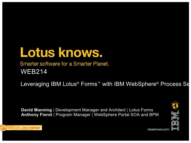 LotusSphere 2010 - Leveraging IBM Lotus® Forms™ with IBM WebSphere® Process Server™ and IBM WebSphere® Portal™ to Enable Business Process Automation