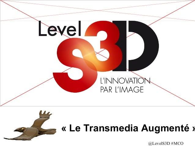 « Le Transmedia Augmenté » @LevelS3D #MCO