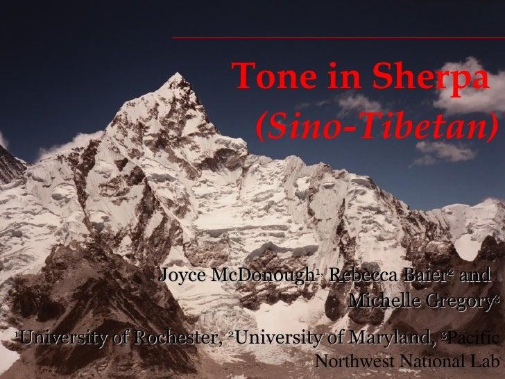 Tone in Sherpa  (Sino-Tibetan) Joyce McDonough 1,  Rebecca Baier 2  and  Michelle Gregory 3 1 University of Rochester,  2 ...