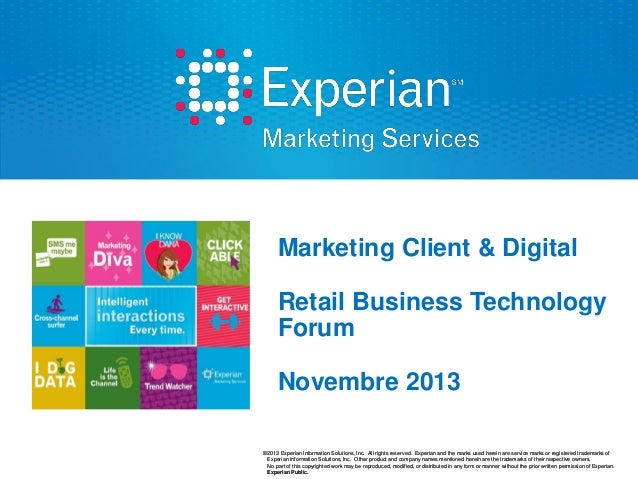 Marketing Client & Digital  Retail Business Technology Forum Novembre 2013 ©2013 Experian Information Solutions, Inc. All ...