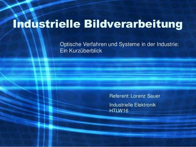 Industrielle Bildverarbeitung        Optische Verfahren und Systeme in der Industrie:        Ein Kurzüberblick            ...