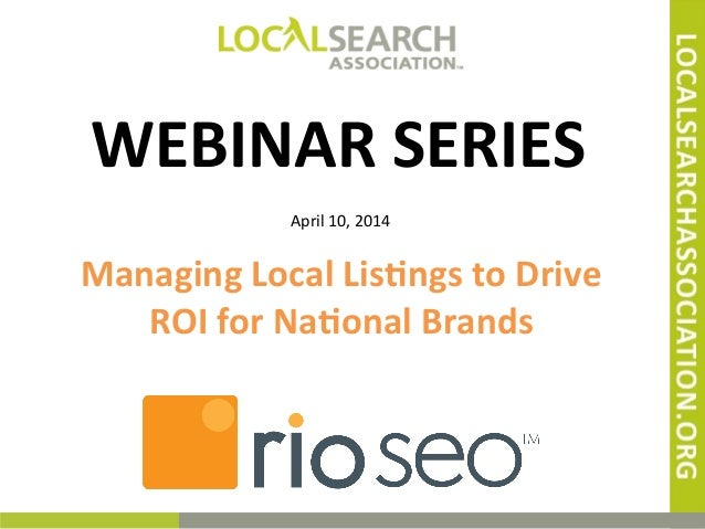@w2sco'	   	   	   	    WEBINAR	   SERIES	    April	   10,	   2014	    Managing	   Local	   Lis8ngs	   to	   Drive	    ROI...