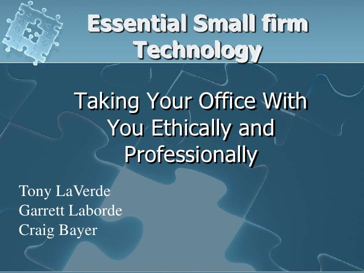 Essential Small firm              Technology          Taking Your Office With            You Ethically and              Pr...
