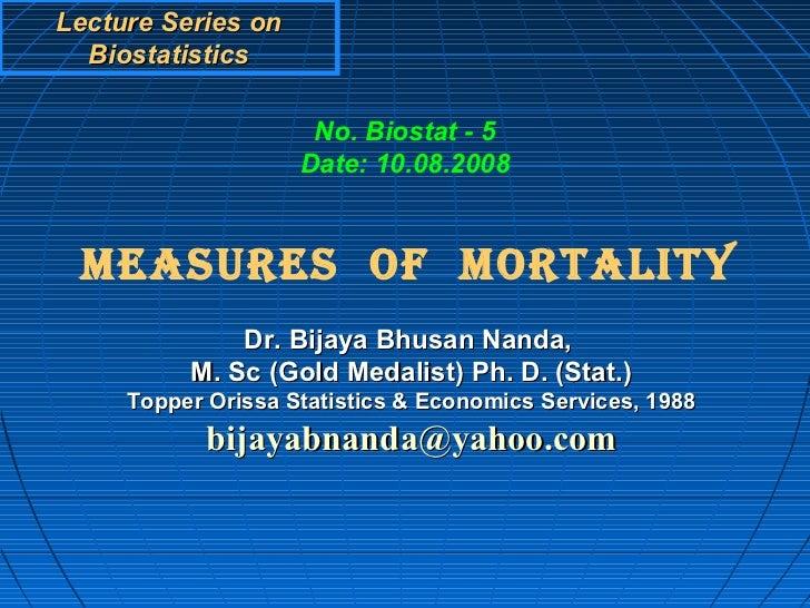 Lecture Series on  Biostatistics                     No. Biostat - 5                    Date: 10.08.2008 MEASURES OF MORTA...