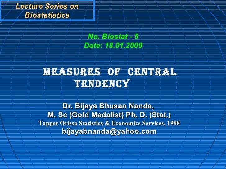 Lecture Series on  Biostatistics                       No. Biostat - 5                      Date: 18.01.2009       MEASURE...