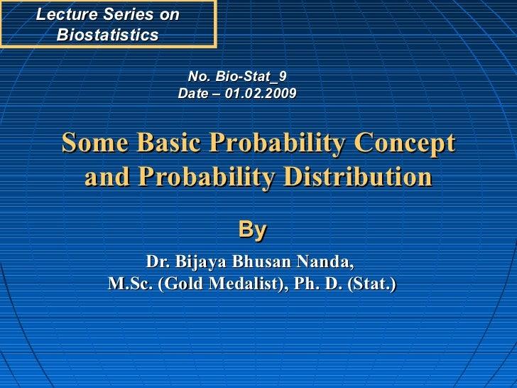 Lecture Series on  Biostatistics                 No. Bio-Stat_9                Date – 01.02.2009   Some Basic Probability ...