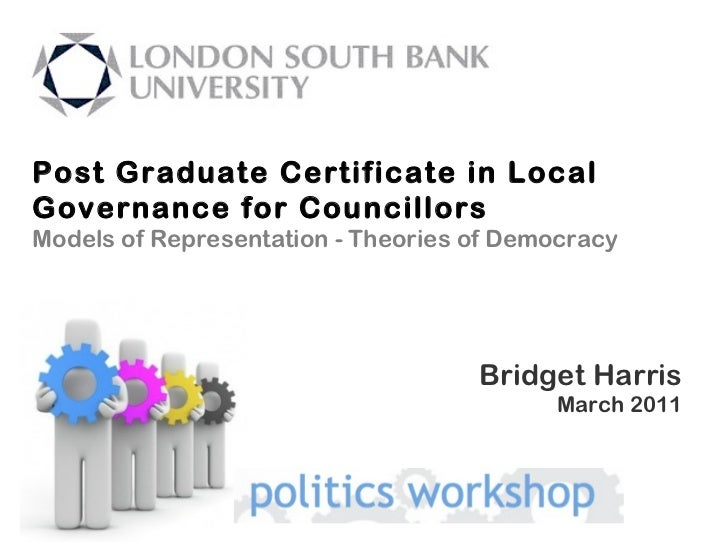 Post Graduate Certificate in Local Governance for Councillors Models of Representation - Theories of Democracy Bridget Har...