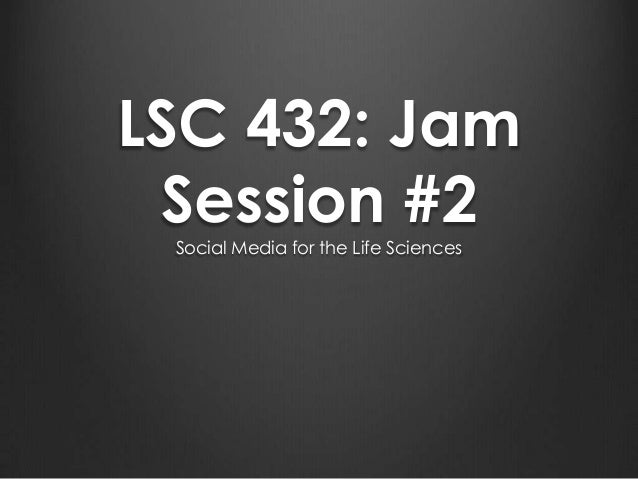 LSC 432: Jam Session #2 Social Media for the Life Sciences