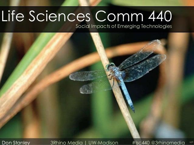 Life Sciences Comm 440 Social Impacts of Emerging TechnologiesDon Stanley   3Rhino Media | UW-Madison      #lsc440 @3rhino...