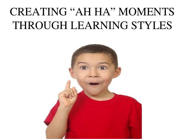 "Creating ""Ah Ha"" Moments Through Learning Styles"
