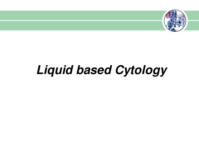 Liquid based cytology   Liquid based Cytology