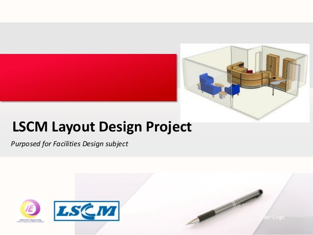 Purposed for Facilities Design subject LSCM Layout Design Project Your LogoYour own footer