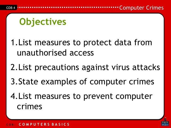 Objectives <ul><li>List measures to protect data from unauthorised access </li></ul><ul><li>List precautions against virus...