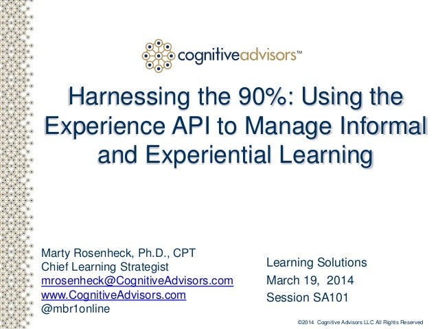 Harnessing the 90%: Using the Experience API to Manage Informal & Experiential Learning
