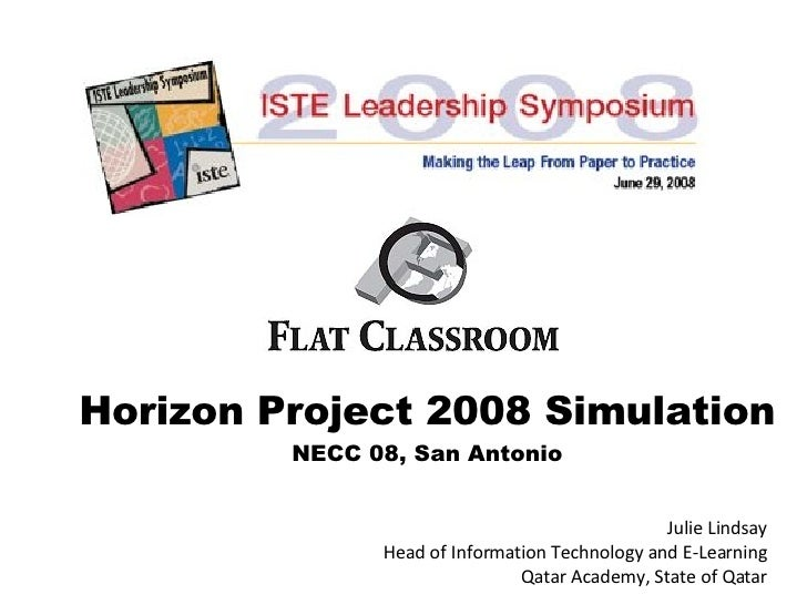 Horizon Project 2008 Simulation NECC 08, San Antonio Julie Lindsay Head of Information Technology and E-Learning Qatar Aca...