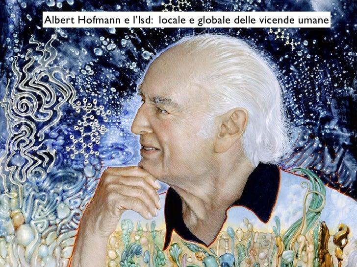 Albert Hofmann e l'lsd: locale e globale delle vicende umane