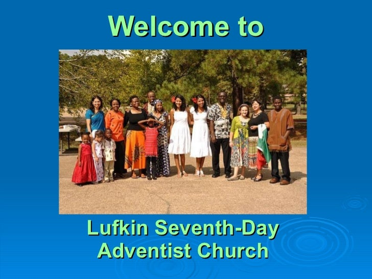 Welcome to   Lufkin Seventh-Day Adventist Church