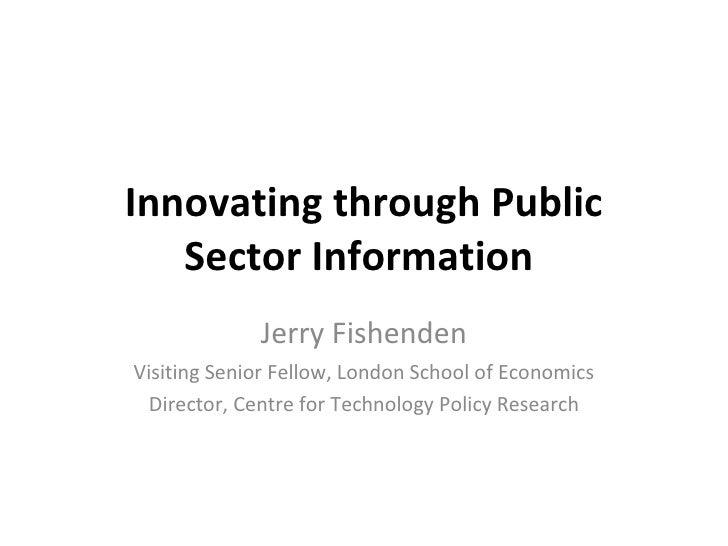 Innovating through Public Sector Information  Jerry Fishenden Visiting Senior Fellow, London School of Economics Director,...