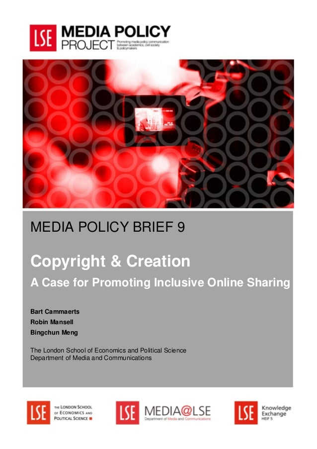 MEDIA POLICY BRIEF 9 Copyright & Creation A Case for Promoting Inclusive Online Sharing Bart Cammaerts Robin Mansell Bingc...