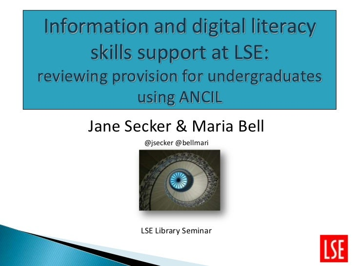 Information and digital literacy     skills support at LSE:reviewing provision for undergraduates             using ANCIL ...