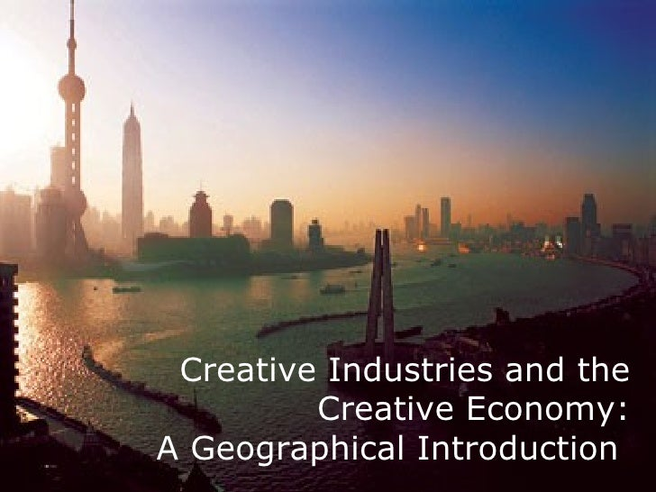 Creative Industries and the Creative Economy: A Geographical Introduction