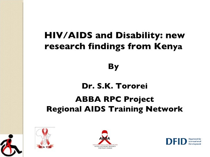 HIV/AIDS and Disability: new research findings from Ken ya  By  Dr. S.K. Tororei ABBA RPC Project Regional AIDS Training N...