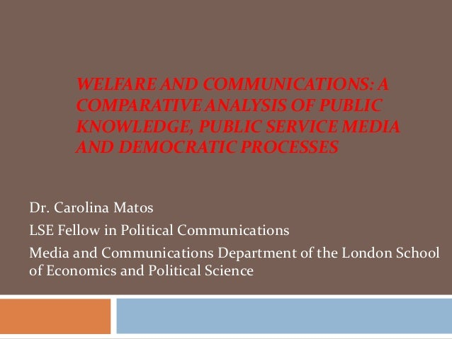 WELFARE AND COMMUNICATIONS: A      COMPARATIVE ANALYSIS OF PUBLIC      KNOWLEDGE, PUBLIC SERVICE MEDIA      AND DEMOCRATIC...