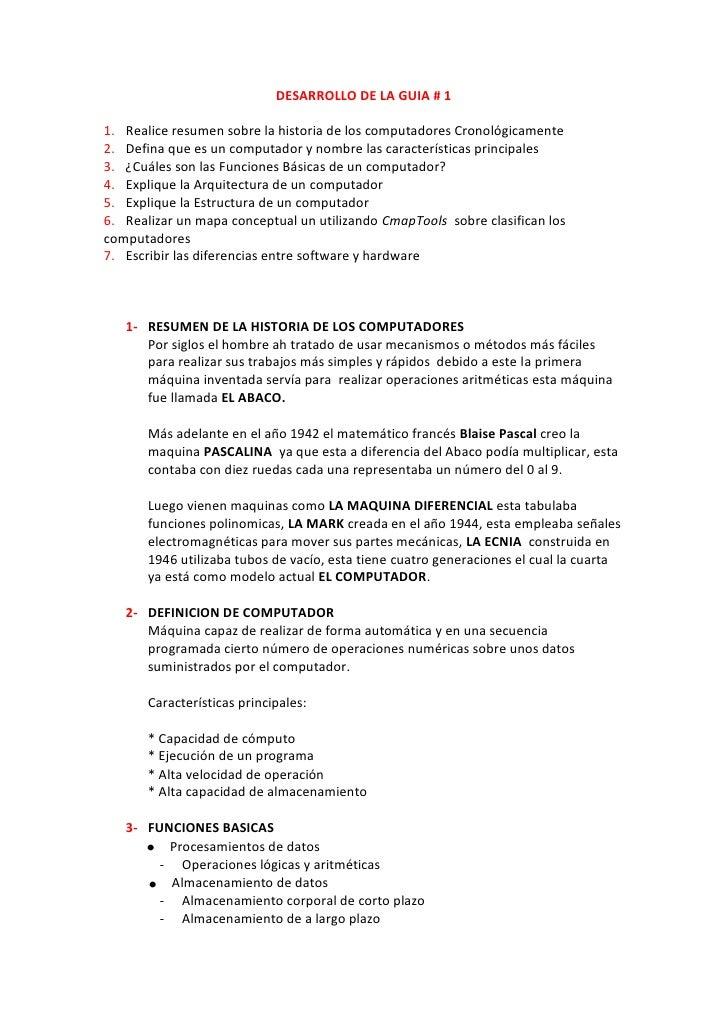 DESARROLLO DE LA GUIA # 1  1. Realice resumen sobre la historia de los computadores Cronológicamente 2. Defina que es un c...