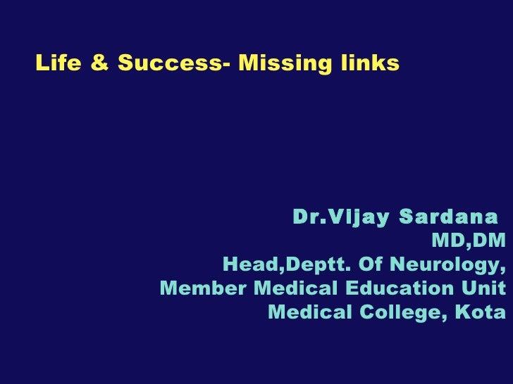 Life and Success- Missing Links - Dr Vijay Sardana