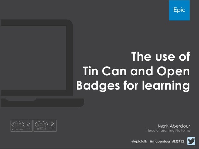 The use ofTin Can and OpenBadges for learningMark AberdourHead of Learning Platforms