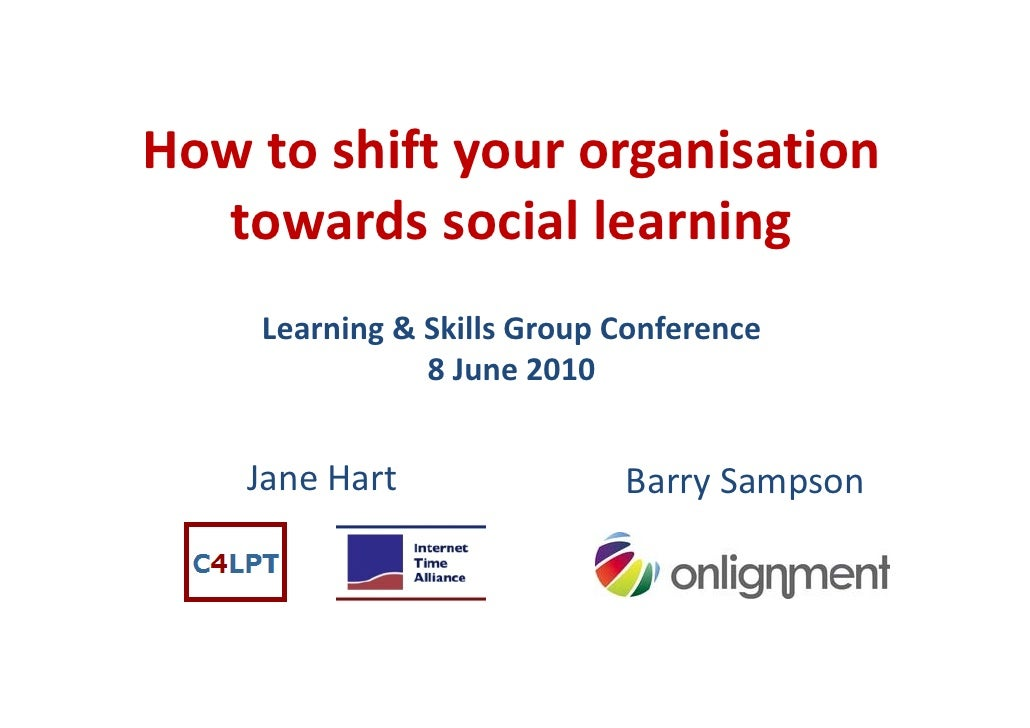 How to shift your organisation    towards social learning     Learning & Skills Group Conference                 8 June 20...