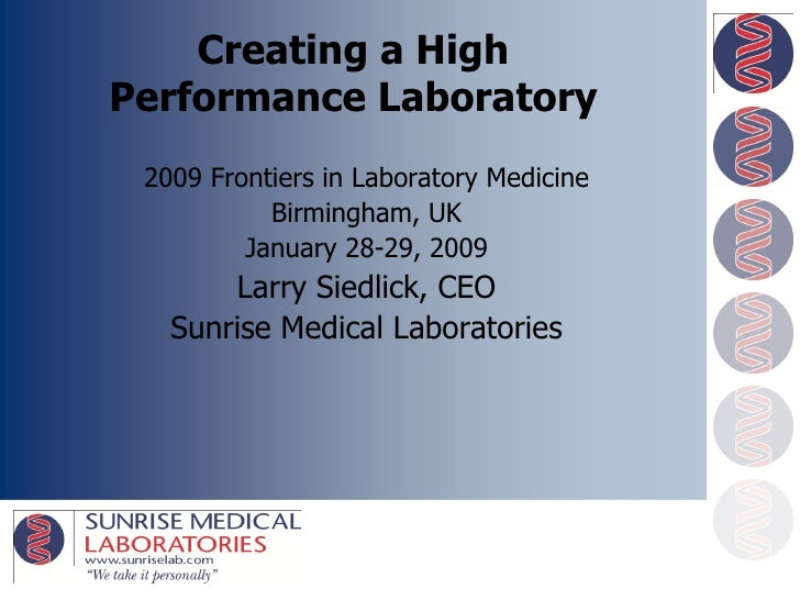 Creating a High Performance Laboratory  2009 Frontiers in Laboratory Medicine            Birmingham, UK          January 2...