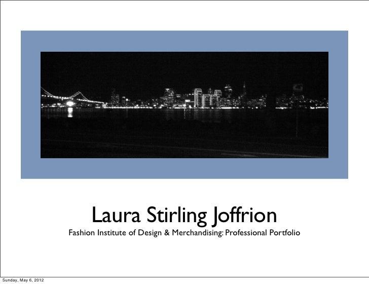 Laura Stirling Joffrion                      Fashion Institute of Design & Merchandising: Professional PortfolioSunday, Ma...