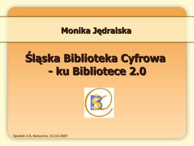 Monika Jędralska  Śląska Biblioteka Cyfrowa - ku Bibliotece 2.0  rss 0 a _T   Spodek 2.0, Katowice,  13.10.2007