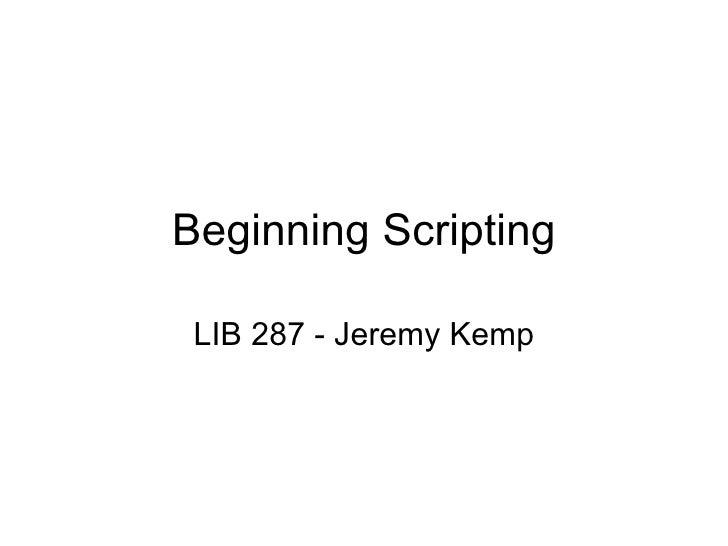 Beginning Scripting LIB 287 - Jeremy Kemp