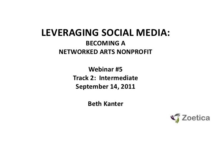 LEVERAGING SOCIAL MEDIA: <br />BECOMING A NETWORKED ARTS NONPROFIT<br />Webinar #5<br />Track 2:  Intermediate<br />Septem...